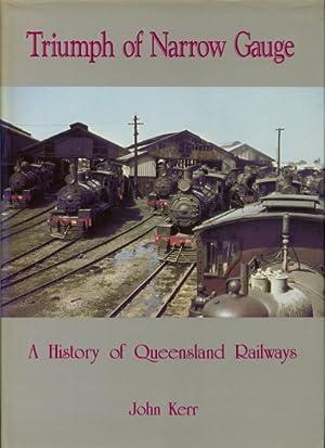 Triumph of Narrow Gauge : A History of Queensland Railways.: John Kerr