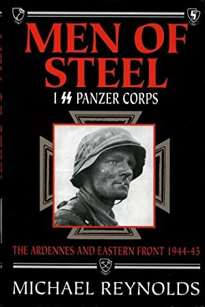 Men of Steel : I SS Panzer Corps: The Ardennes and Eastern Front, 1944 - 45