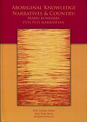 Aboriginal Knowledge, Narratives & Country : Marri Kunkimba Putj Putj Marrideyan
