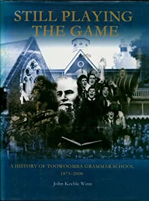 Still Playing the Game : A History of Toowoomba Grammar School, 1875 - 2000