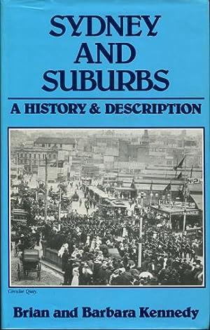 Sydney and Suburbs : A history &: Kennedy, Brian &