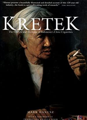 Kretek : The Culture and Heritage of Indonesia's Clove Cigarettes: Hanusz, Mark