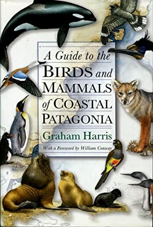 A Guide to the Birds and Mammals of Coastal Patagonia: Graham Harris