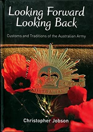 Looking Forward Looking Back : Customs and Traditions of the Australian Army
