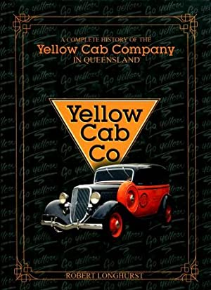 Yellow Cab Company : A Complete History of the Yellow Cab Company in Queensland