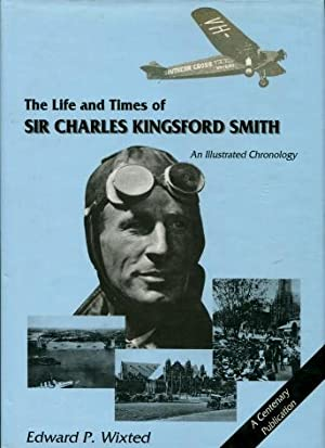 The Life and Times of Sir Charles Kingsford Smith : An Illustrated Chronology: Wixted, Edward P.