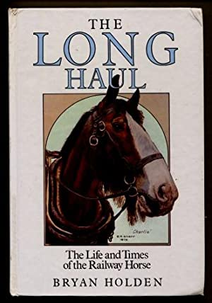 The Long Haul: The Life and Times of the Railway Horse: Bryan Holden