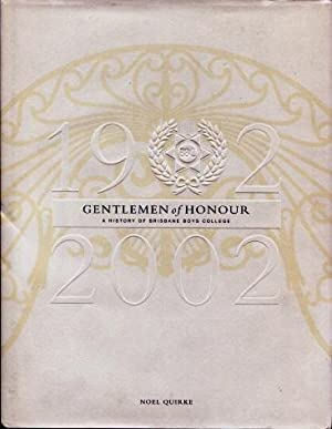 Gentlemen of Honour : A History of Brisbane Boys College 1902 - 2002: Quirke, Noel