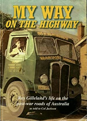 My Way on the Highway : The Life and Times of the Nullabor Kid : Ray Gilleland's Life on the Post...
