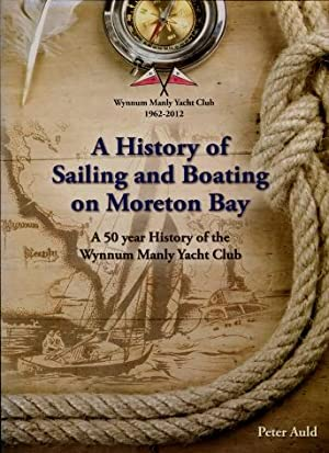 A History of Sailing and Boating on Moreton Bay : Wynnum Manly Yacht Club 1962 - 2012