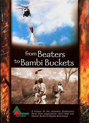 From Beaters to Bambi Buckets : A History of the Volunteer Queensland Rural Fires Organisation 19...