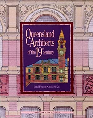 Queensland Architects of the 19th Century : A Biographical Dictionary Plus Index to the Biographi...
