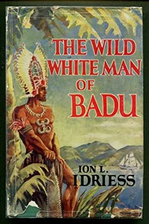 The Wild White Man of Badu : Ion Idriess