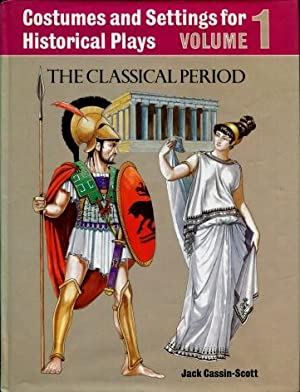 Costumes and Settings for Historical Plays, Volume 1 : The Classical Period
