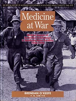 Medicine at War : Medical Aspects of Australia's Involvement in Southeast Asia 1950 - 1972 (Volum...