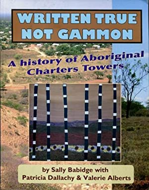 Written True, Not Gammon! : A History of Aboriginal Charters Towers