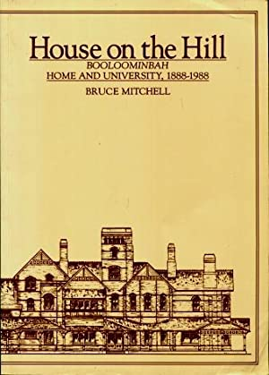 House on the Hill : Booloominbah, Home and University 1888 - 1988