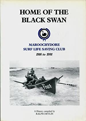 Home of the Black Swan : Maroochydore Surf Life Saving Club 1916 to 1991