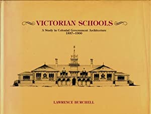 Victorian Schools : A Study in Colonial Government Architecture, 1837 - 1900