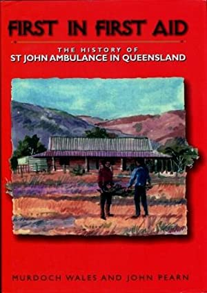 First in First Aid : The History of St John Ambulance in Queensland