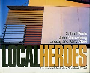 Local Heroes : Architects of Australia's Sunshine Coast