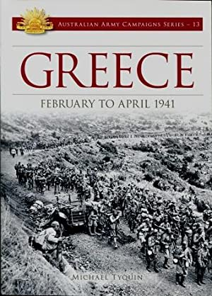 Greece, February to April 1941 (Australian Army Campaigns Series - 13)
