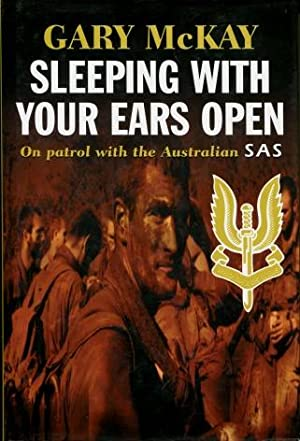 Sleeping with Your Ears Open : On Patrol with the Australian SAS