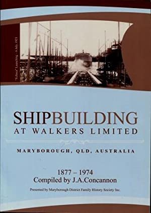 Shipbuilding at Walkers Limited : Maryborough, Qld, Australia 1877 - 1974