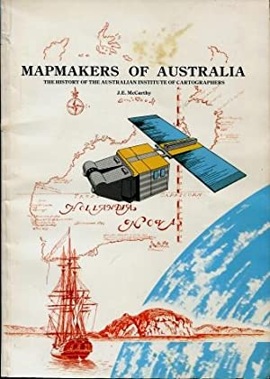 Mapmakers of Australia : The History of the Australian Institute of Cartographers