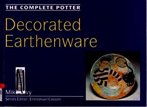 The Complete Potter : Decorated Earthenware: Mike Levy