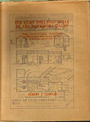 The Lead Smelting Mills of the Yorkshire Dales : Their Architectural Character, Construction and ...