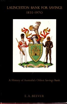 Launceston Bank for Savings, 1835 - 1970 : A History of Australia's Oldest Savings Bank: ...