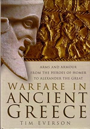 Warfare in Ancient Greece : Arms and Armour from the Heroes of Homer to Alexander the Great