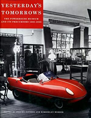 Yesterday's Tomorrows : The Powerhouse Museum and its Precursors 1880 - 2005