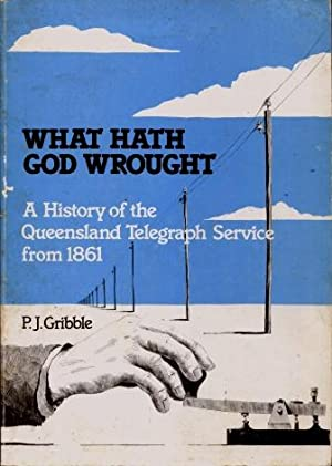 What Hath God Wrought : The Story of the Electric Telegraph - Queensland