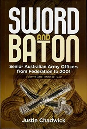 Sword and Baton : Senior Australian Army Officers from Federatio to 2001, Volume One : 1900 to 1939