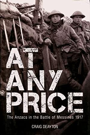 At Any Price : The Anzacs in the Battle of Messines 1917