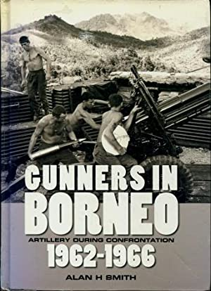 Gunners in Borneo : Artillery During Indonesian Confrontation 1962 - 66