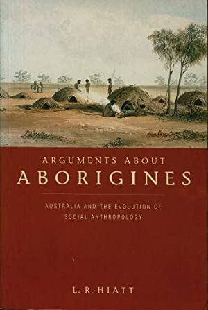 Arguments about Aborigines : Australia and the Evolution of Social Anthropology