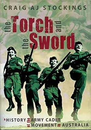 The Torch and the Sword : A History of the Army Cadet Movement in Australia