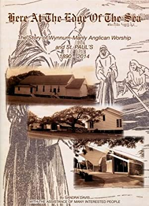 Here at the Edge of the Sea : The Story of Wynnum-Manly Anglican Worship and St. Paul's 1890 - 2014