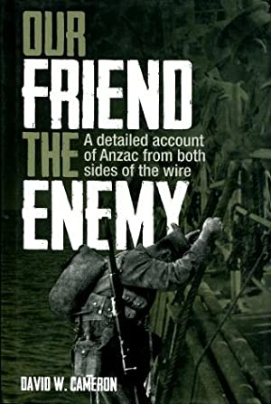 Our Friend the Enemy : A Detailed Account of Anzac from Both Sides of the Wire