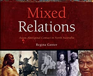 Mixed Relations : Asian-Aboriginal Contact in North Australia