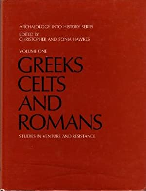Archaeology Into History I : Greeks, Celts and Romans, Studies in Venture and Resistance