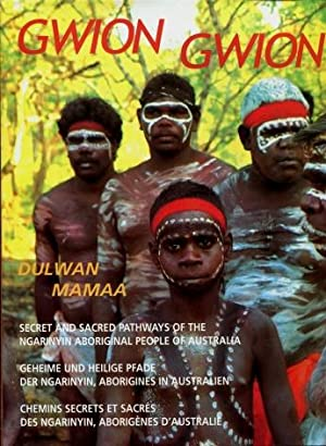 Gwion Gwion : Secret and Sacred Pathways of the Ngarinyin Aboriginal People of Australia