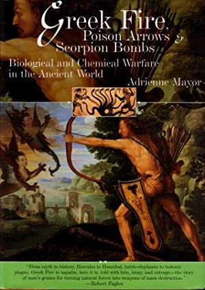 Greek Fire, Poison Arrows and Scorpion Bombs : Biological and Chemical Warfare in the Ancient World