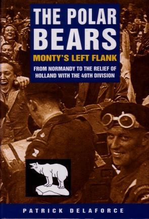 The Polar Bears : From Normandy to the Relief of Holland with the 49th Division
