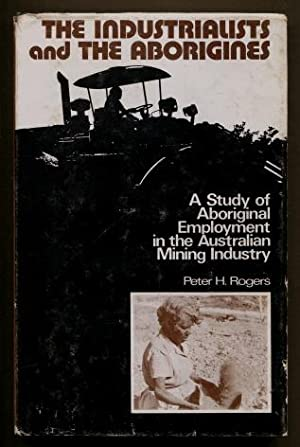 The Industrialists and the Aborigines : A Study of Aboriginal Employment in the Australian Mining...