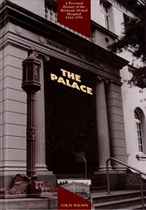 The Palace : A Personal History of the Brisbane Dental Hospital, 1941 - 1991