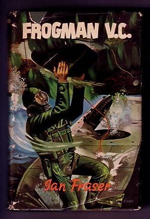Frogman V.C.: Ian Fraser